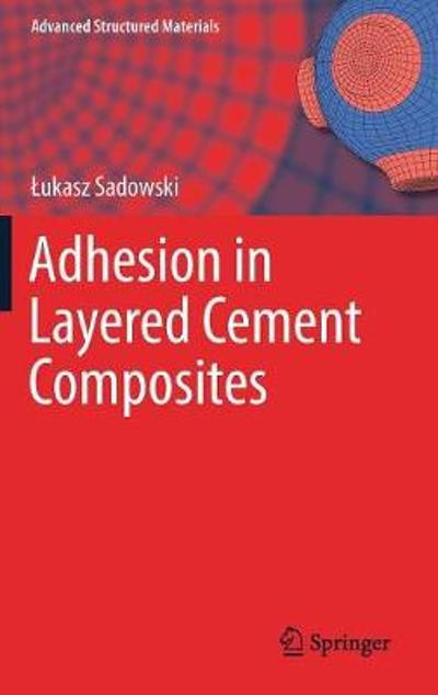 Adhesion in Layered Cement Composites - Lukasz Sadowski