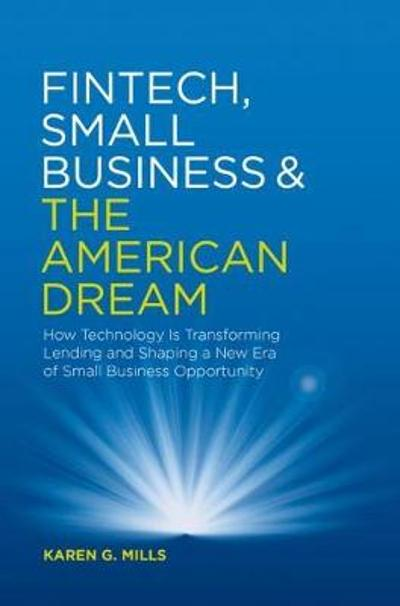 Fintech, Small Business & the American Dream - Karen G. Mills