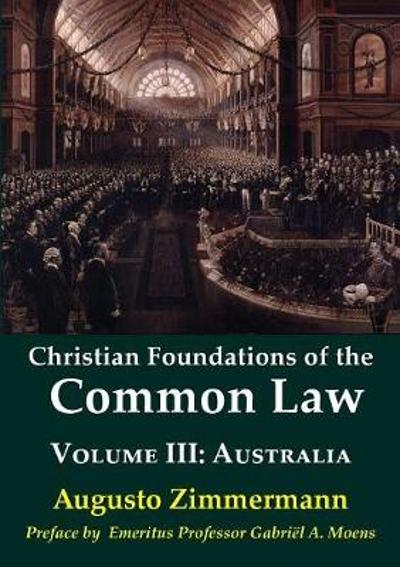 Christian Foundations of the Common Law, Volume 3 - Augusto Zimmermann