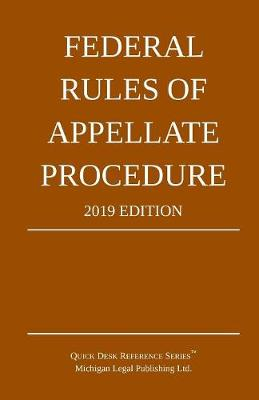 Federal Rules of Appellate Procedure; 2019 Edition - Michigan Legal Publishing Ltd