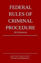 Federal Rules of Criminal Procedure; 2019 Edition - Michigan Legal Publishing Ltd