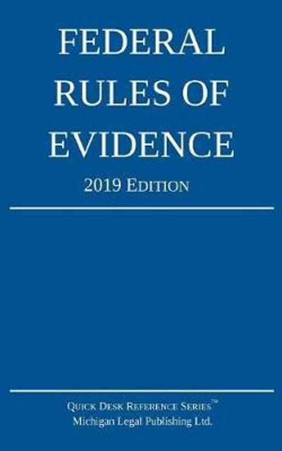 Federal Rules of Evidence; 2019 Edition - Michigan Legal Publishing Ltd