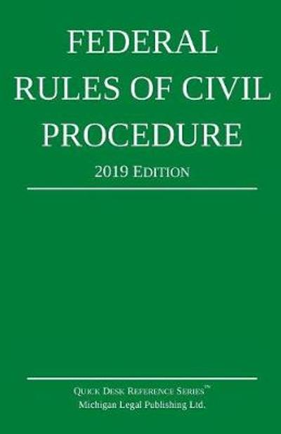Federal Rules of Civil Procedure; 2019 Edition - Michigan Legal Publishing Ltd