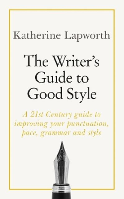 The Writer's Guide to Good Style - Katherine Lapworth