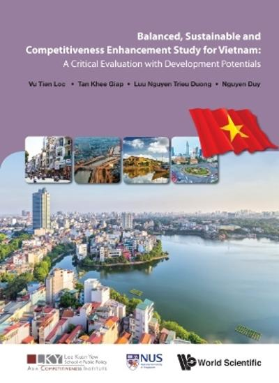 Balanced, Sustainable And Competitiveness Enhancement Study For Vietnam: A Critical Evaluation With Development Potentials - Khee Giap Tan