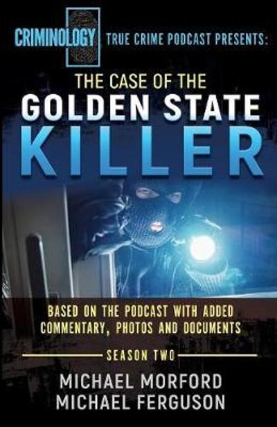 The Case Of The Golden State Killer - Michael Morford