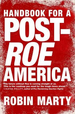 A Handbook For A Post-roe America - Robin Marty