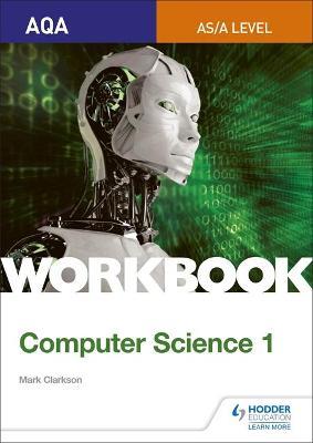 AQA AS/A-level Computer Science Workbook 1 - Mark Clarkson