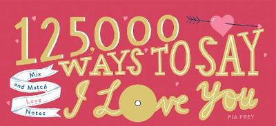 125,000 Ways to Say I Love You - Pia Frey
