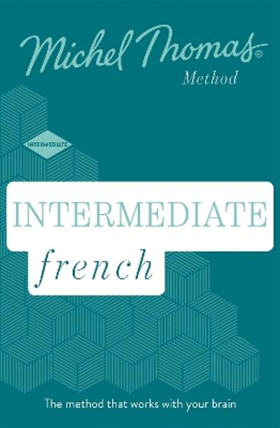 Intermediate French New Edition (Learn French with the Michel Thomas Method) - Michel Thomas