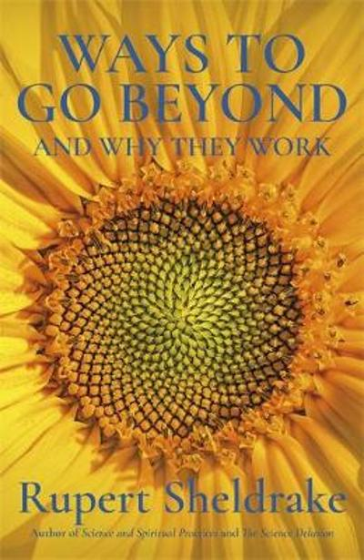 Ways to Go Beyond and Why They Work - Rupert Sheldrake