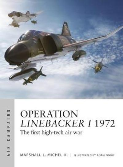 Operation Linebacker I 1972 - Marshall Michel III