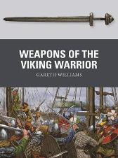 Weapons of the Viking Warrior - Gareth Williams Johnny Shumate