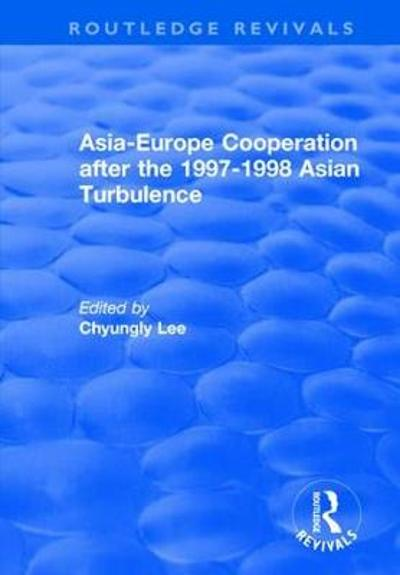 Asia-Europe Cooperation After the 1997-1998 Asian Turbulence - Chyungly Lee