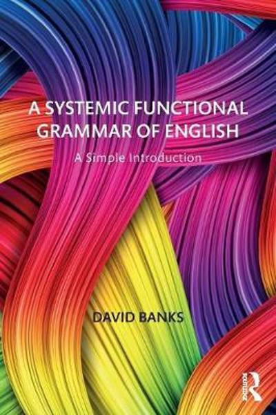 A Systemic Functional Grammar of English - David Banks