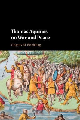 Thomas Aquinas on War and Peace - Gregory M. Reichberg