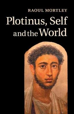 Plotinus, Self and the World - Raoul Mortley
