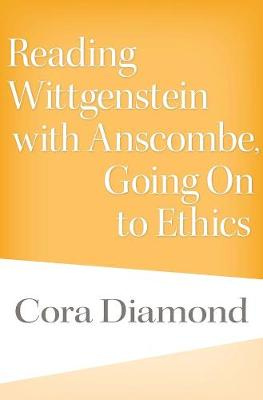 Reading Wittgenstein with Anscombe, Going On to Ethics - Cora Diamond