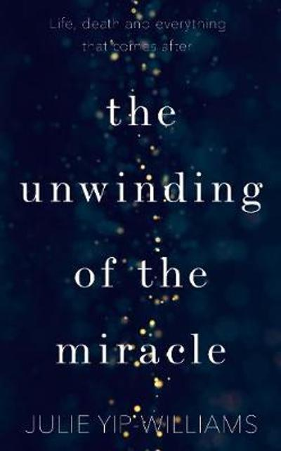 The Unwinding of the Miracle - Julie Yip-Williams