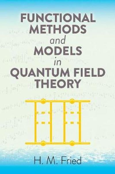 Functional Methods and Models in Quantum Field Theory - H.M. Fried