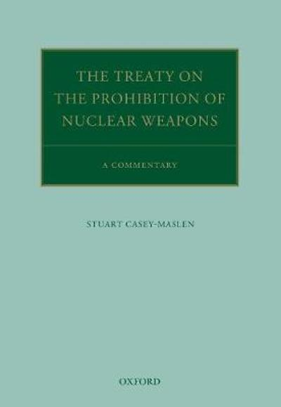 The Treaty on the Prohibition of Nuclear Weapons - Stuart Casey-Maslen