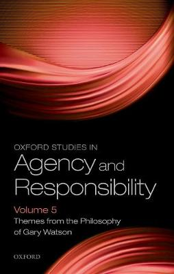 Oxford Studies in Agency and Responsibility Volume 5 - D. Justin Coates