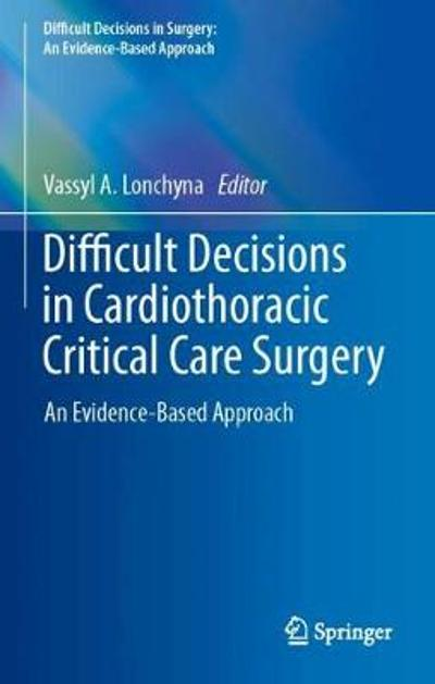 Difficult Decisions in Cardiothoracic Critical Care Surgery - Vassyl A. Lonchyna