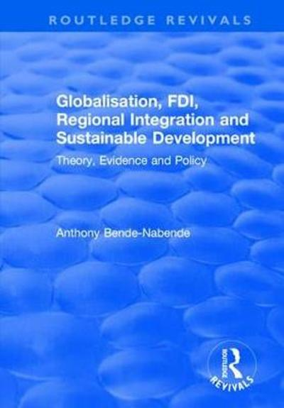 Globalisation, FDI, Regional Integration and Sustainable Development - Anthony Bende-Nabende