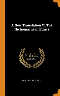 A New Translation of the Nichomachean Ethics - Aristotle Aristotle