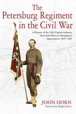 The Petersburg Regiment in the Civil War - John Horn