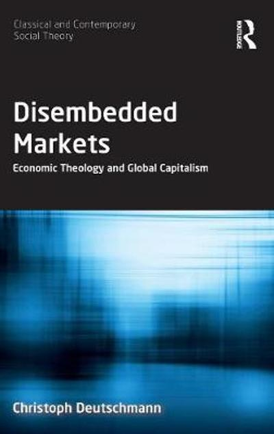 Disembedded Markets - Christoph Deutschmann