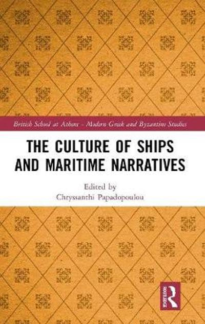 The Culture of Ships and Maritime Narratives - Chryssanthi Papadopoulou