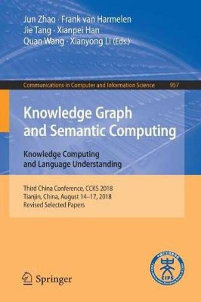 Knowledge Graph and Semantic Computing. Knowledge Computing and Language Understanding - Jun Zhao
