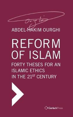 Reform of Islam. Forty Theses for an Islamic Ethics in the 21st Century - Abdel-Hakim Ourghi
