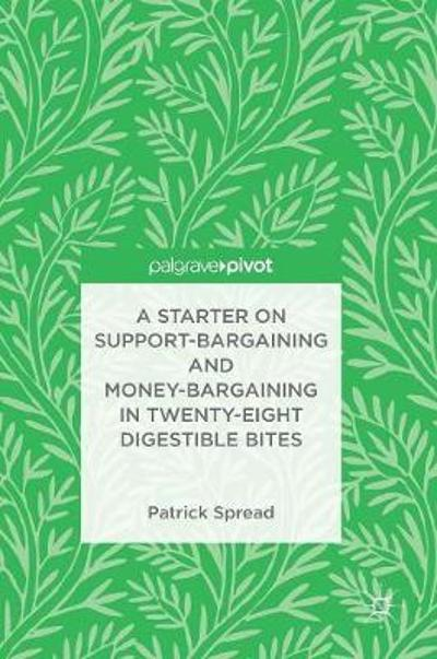 A Starter on Support-Bargaining and Money-Bargaining in Twenty-Eight Digestible Bites - Patrick Spread