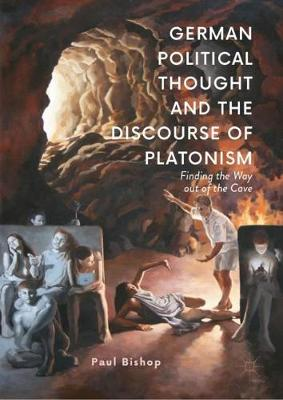 German Political Thought and the Discourse of Platonism - Paul Bishop