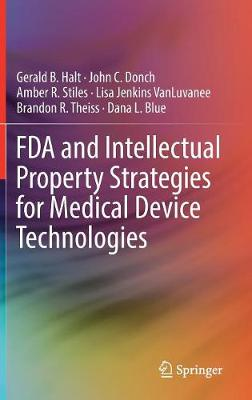 FDA and Intellectual Property Strategies for Medical Device Technologies - Gerald B. Halt