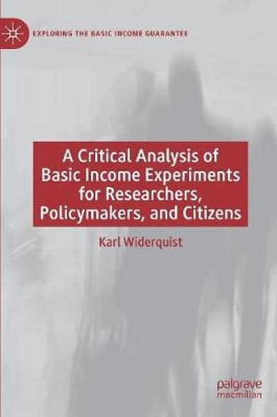 A Critical Analysis of Basic Income Experiments for Researchers, Policymakers, and Citizens - Karl Widerquist