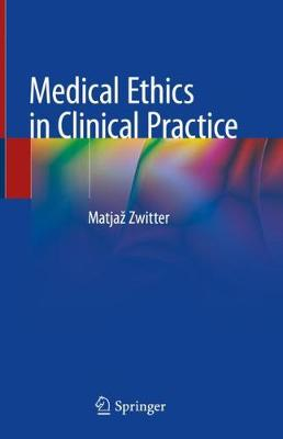 Medical Ethics in Clinical Practice - Matjaz Zwitter