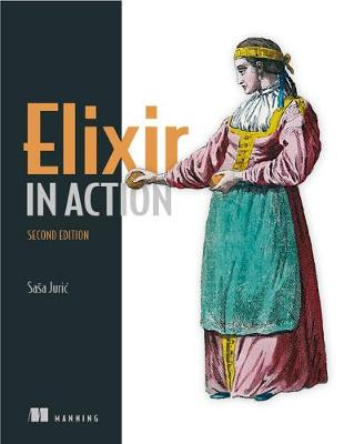 Elixir in Action, Second Edition - Sasa Juric