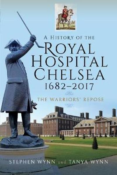 A History of the Royal Hospital Chelsea 1682-2017 - Stephen Wynn