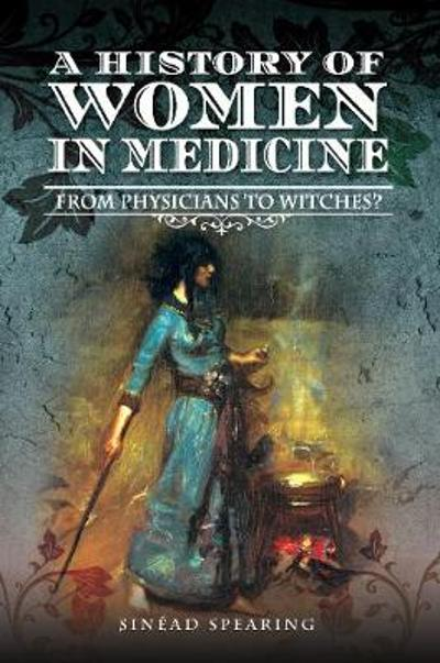 A History of Women in Medicine - Sinead Spearing