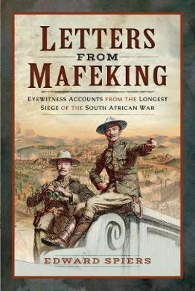 Letters from Mafeking - Edward Spiers