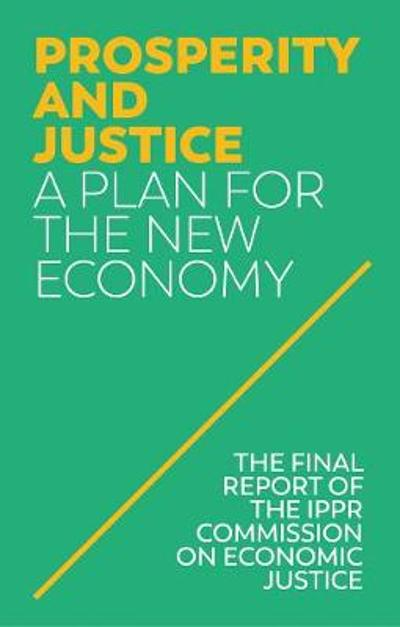 Prosperity and Justice - IPPR (Institute for Public Policy Research)