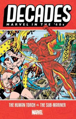 Decades: Marvel In The 40s - The Human Torch Vs. The Sub-mariner - Marvel Comics