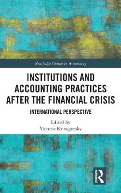 Institutions and Accounting Practices after the Financial Crisis - Victoria Krivogorsky