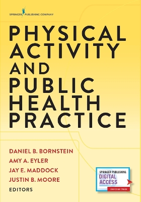 Physical Activity and Public Health Practice - Daniel B. Bornstein Amy E. Eyler Jay E. Maddock Justin B. Moore