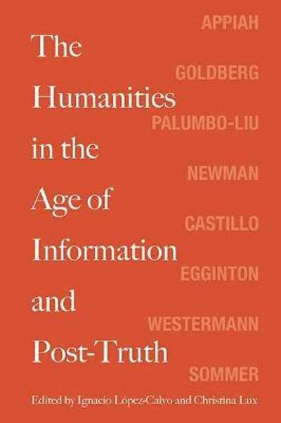 The Humanities in the Age of Information and Post-Truth - Ignacio Lopez-Calvo