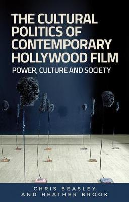 The Cultural Politics of Contemporary Hollywood Film - Chris Beasley
