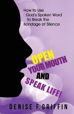 Open Your Mouth and Speak Life - Denise Griffin
